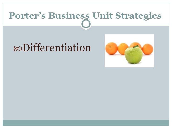 Porter's Business Unit Strategies Differentiation