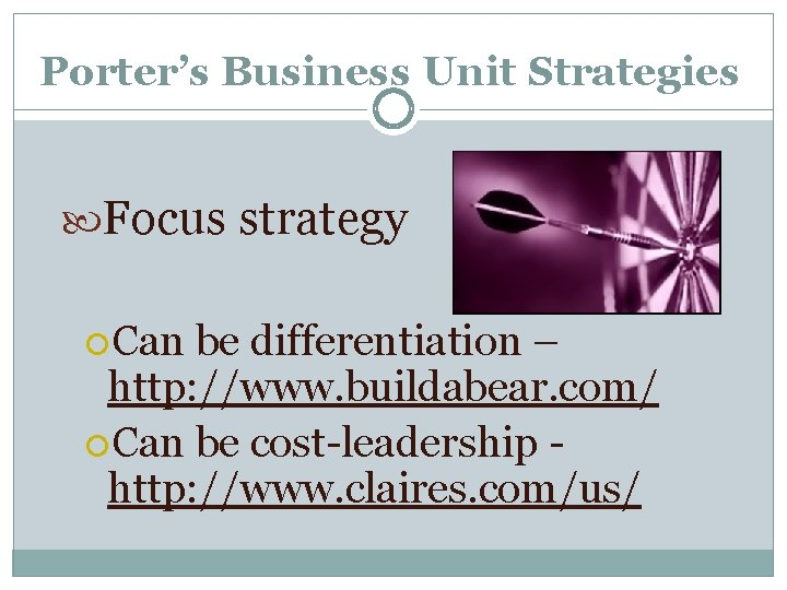 Porter's Business Unit Strategies Focus strategy Can be differentiation – http: //www. buildabear. com/