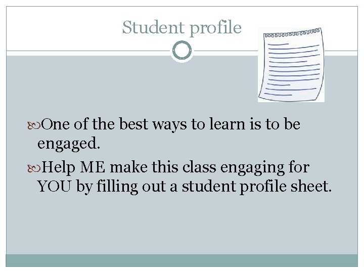 Student profile One of the best ways to learn is to be engaged. Help