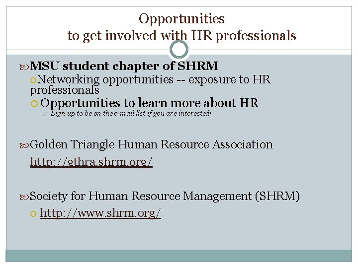 Opportunities to get involved with HR professionals MSU student chapter of SHRM Networking professionals