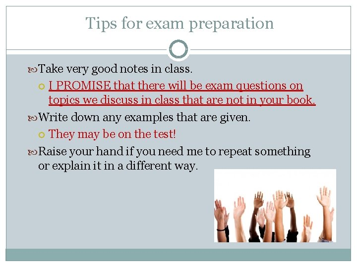 Tips for exam preparation Take very good notes in class. I PROMISE that there