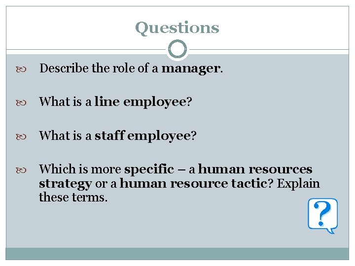 Questions Describe the role of a manager. What is a line employee? What is