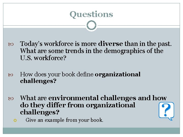Questions Today's workforce is more diverse than in the past. What are some trends