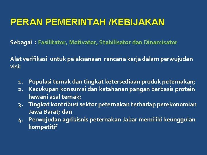 PERAN PEMERINTAH /KEBIJAKAN Sebagai : Fasilitator, Motivator, Stabilisator dan Dinamisator Alat verifikasi untuk pelaksanaan