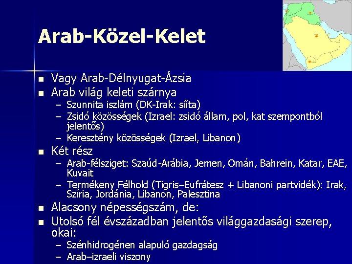 Arab-Közel-Kelet n Vagy Arab-Délnyugat-Ázsia Arab világ keleti szárnya n Két rész n Alacsony népességszám,