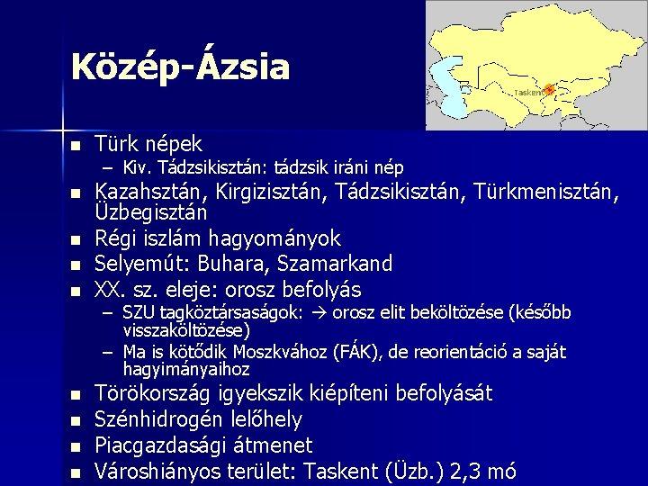Közép-Ázsia n Türk népek n Kazahsztán, Kirgizisztán, Tádzsikisztán, Türkmenisztán, Üzbegisztán Régi iszlám hagyományok Selyemút: