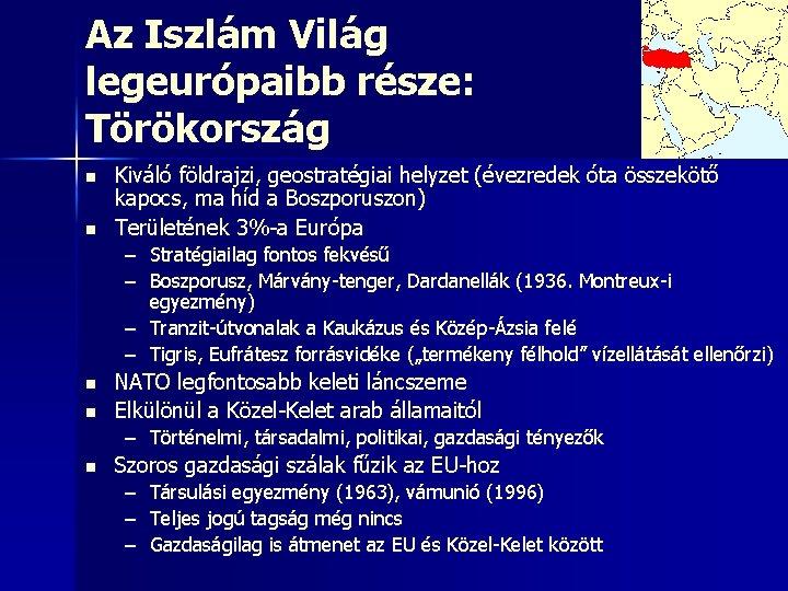 Az Iszlám Világ legeurópaibb része: Törökország n n Kiváló földrajzi, geostratégiai helyzet (évezredek óta
