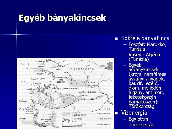 Egyéb bányakincsek n Sokféle bányakincs n Vízenergia – Foszfát: Marokkó, Tunézia – Vasérc: Algéria