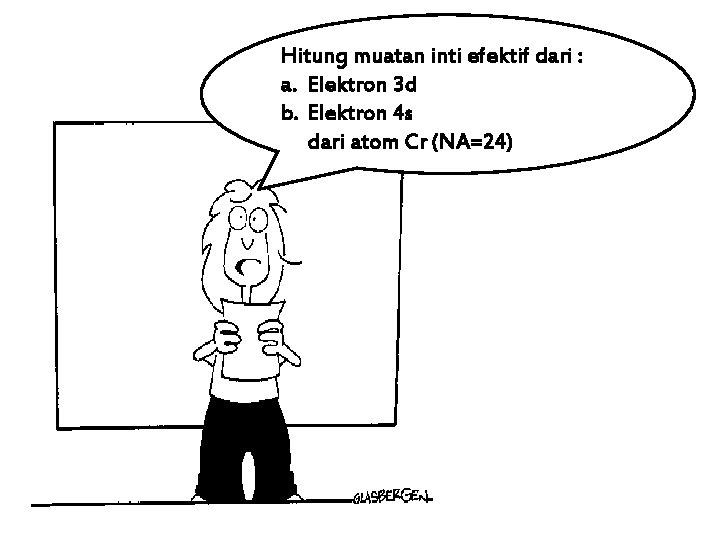 Hitung muatan inti efektif dari : a. Elektron 3 d b. Elektron 4 s