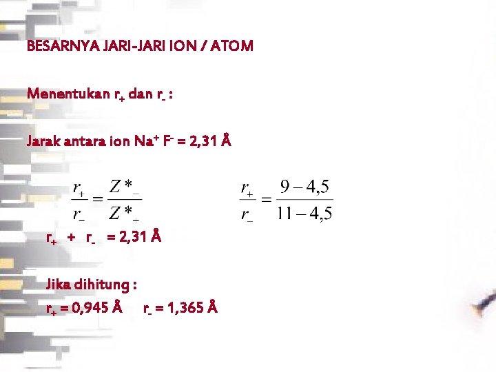 BESARNYA JARI-JARI ION / ATOM Menentukan r+ dan r- : Jarak antara ion Na+