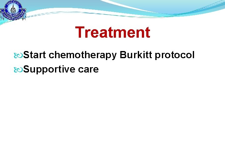 Treatment Start chemotherapy Burkitt protocol Supportive care