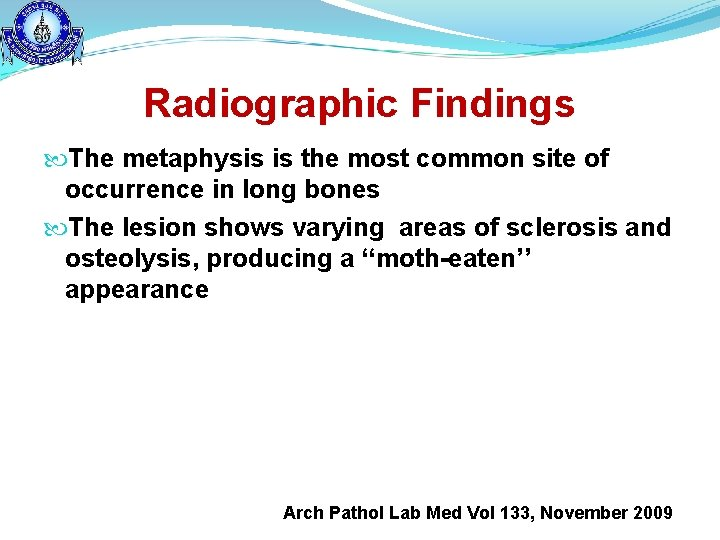 Radiographic Findings The metaphysis is the most common site of occurrence in long bones