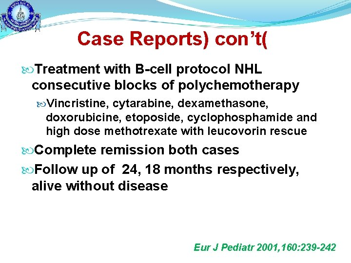 Case Reports) con't( Treatment with B-cell protocol NHL consecutive blocks of polychemotherapy Vincristine, cytarabine,