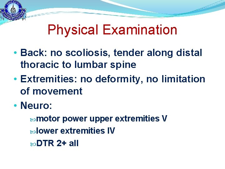 Physical Examination • Back: no scoliosis, tender along distal thoracic to lumbar spine •