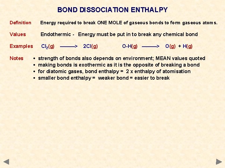 BOND DISSOCIATION ENTHALPY Definition Energy required to break ONE MOLE of gaseous bonds to