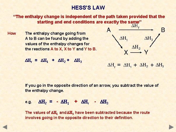 """HESS'S LAW """"The enthalpy change is independent of the path taken provided that the"""