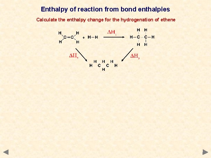Enthalpy of reaction from bond enthalpies Calculate the enthalpy change for the hydrogenation of