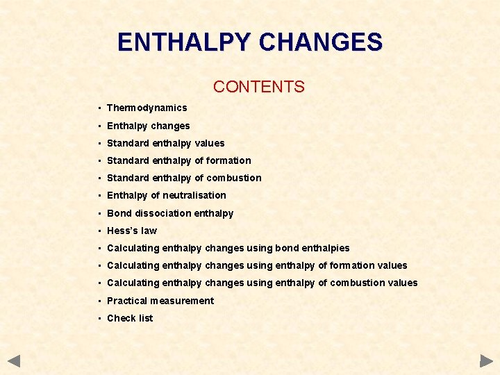 ENTHALPY CHANGES CONTENTS • Thermodynamics • Enthalpy changes • Standard enthalpy values • Standard