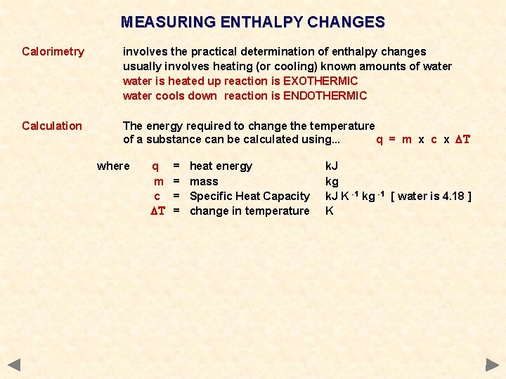 MEASURING ENTHALPY CHANGES Calorimetry involves the practical determination of enthalpy changes usually involves heating