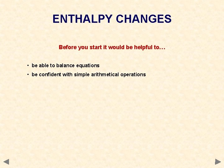 ENTHALPY CHANGES Before you start it would be helpful to… • be able to