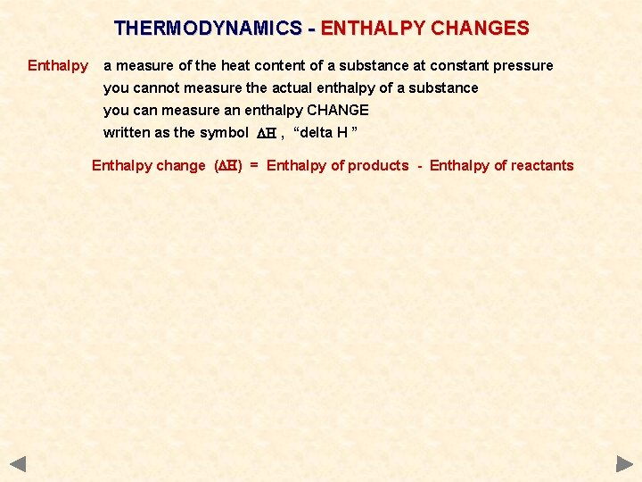 THERMODYNAMICS - ENTHALPY CHANGES Enthalpy a measure of the heat content of a substance
