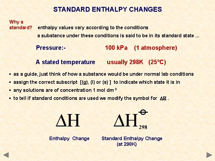 STANDARD ENTHALPY CHANGES Why a standard? enthalpy values vary according to the conditions a