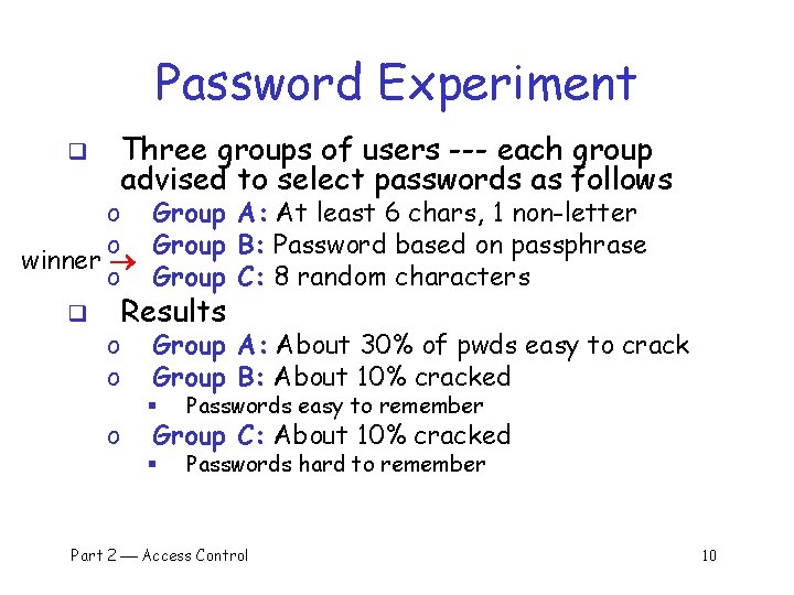 Password Experiment q Three groups of users --- each group advised to select passwords