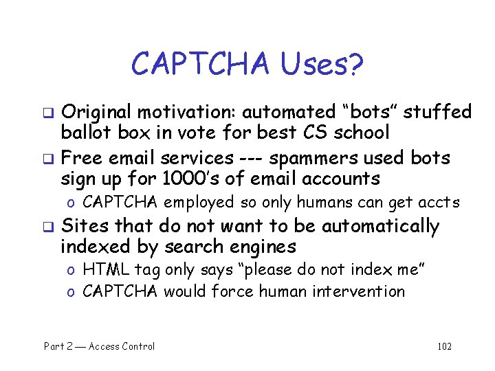 """CAPTCHA Uses? Original motivation: automated """"bots"""" stuffed ballot box in vote for best CS"""