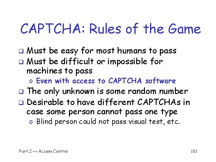 CAPTCHA: Rules of the Game Must be easy for most humans to pass q