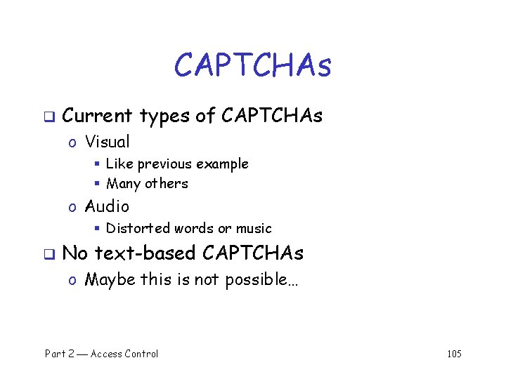 CAPTCHAs q Current types of CAPTCHAs o Visual § Like previous example § Many