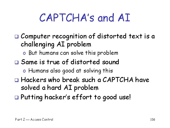 CAPTCHA's and AI q Computer recognition of distorted text is a challenging AI problem