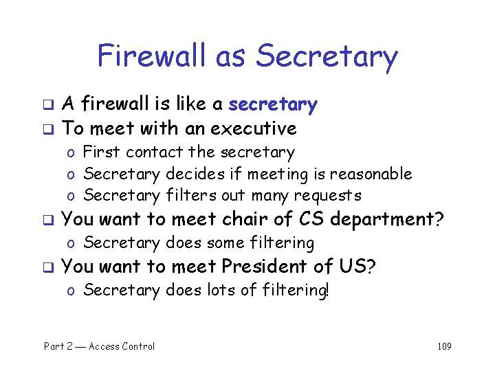 Firewall as Secretary A firewall is like a secretary q To meet with an