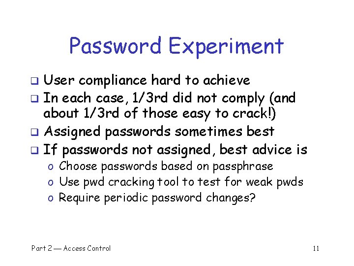 Password Experiment User compliance hard to achieve q In each case, 1/3 rd did