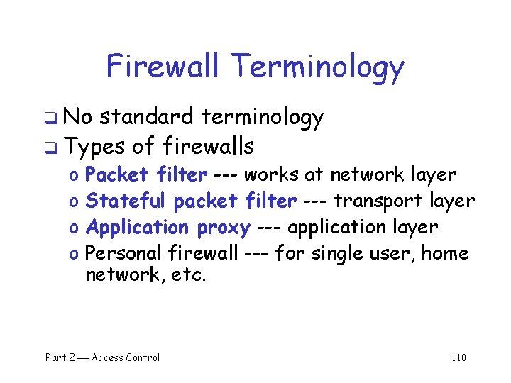 Firewall Terminology q No standard terminology q Types of firewalls o o Packet filter