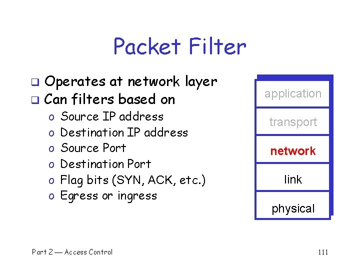 Packet Filter Operates at network layer q Can filters based on q o o