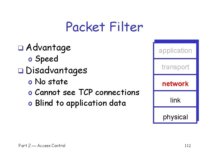 Packet Filter q Advantage o Speed q Disadvantages o No state o Cannot see
