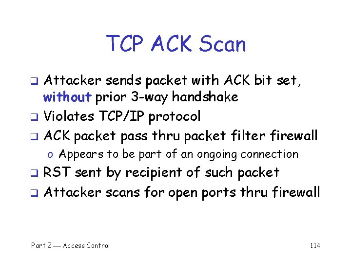 TCP ACK Scan Attacker sends packet with ACK bit set, without prior 3 -way