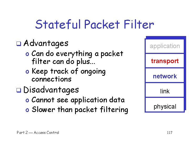 Stateful Packet Filter q Advantages o Can do everything a packet filter can do