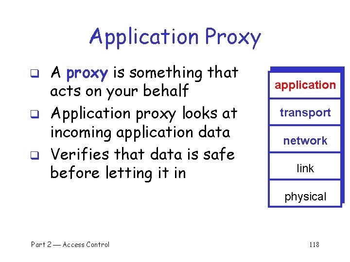 Application Proxy q q q A proxy is something that acts on your behalf