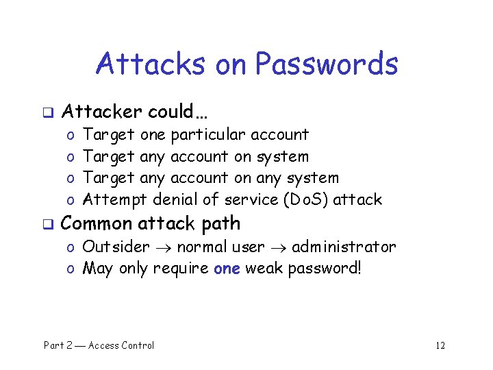 Attacks on Passwords q Attacker could… o o q Target one particular account Target