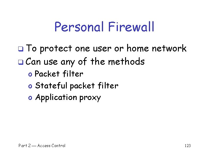 Personal Firewall q To protect one user or home network q Can use any