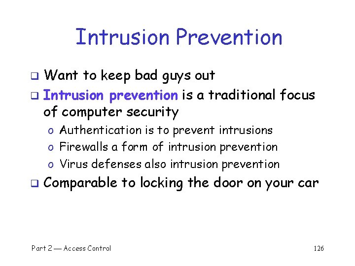Intrusion Prevention Want to keep bad guys out q Intrusion prevention is a traditional