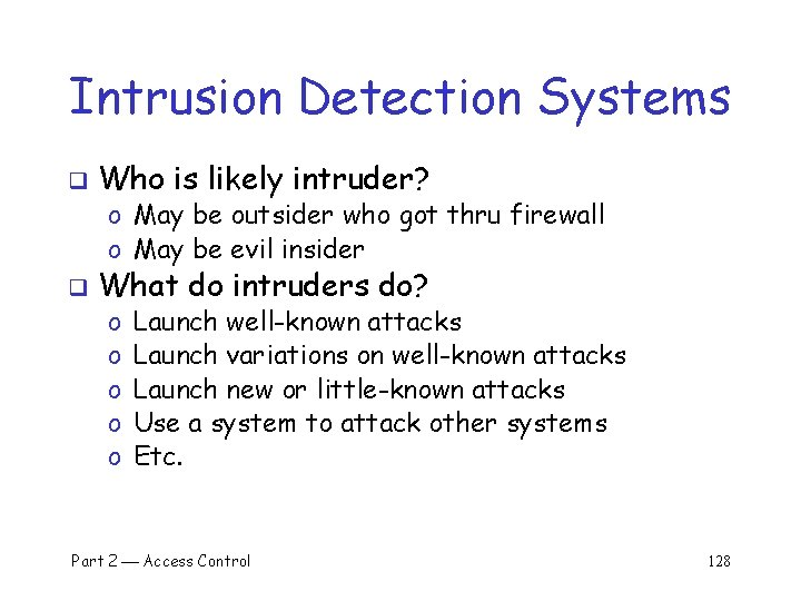 Intrusion Detection Systems q Who is likely intruder? o May be outsider who got