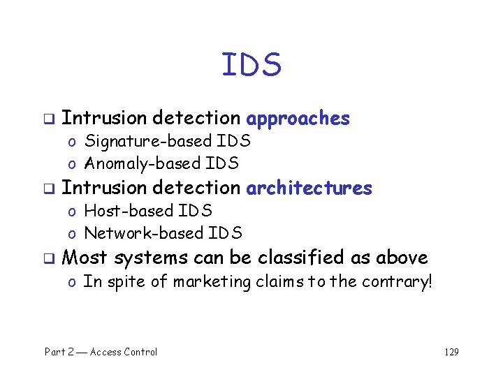 IDS q Intrusion detection approaches o Signature-based IDS o Anomaly-based IDS q Intrusion detection