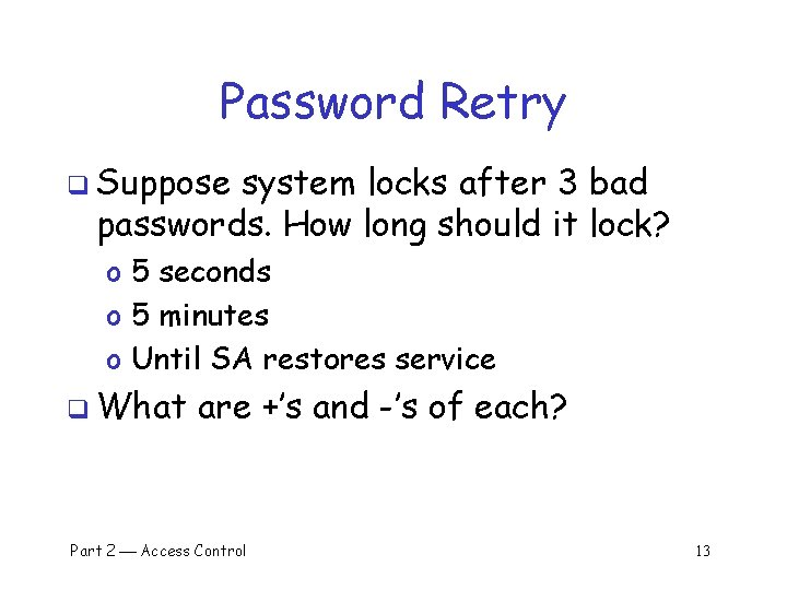 Password Retry q Suppose system locks after 3 bad passwords. How long should it