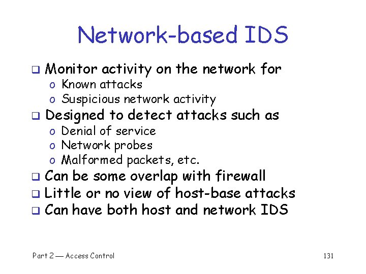 Network-based IDS q Monitor activity on the network for q Designed to detect attacks