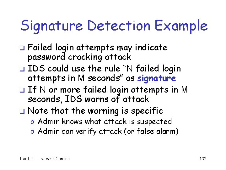 Signature Detection Example Failed login attempts may indicate password cracking attack q IDS could