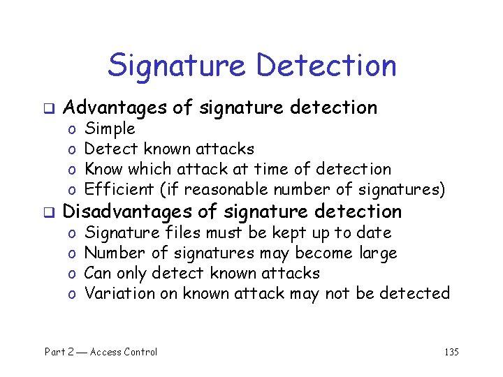 Signature Detection q Advantages of signature detection q Disadvantages of signature detection o o