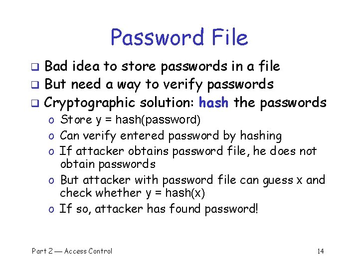 Password File Bad idea to store passwords in a file q But need a