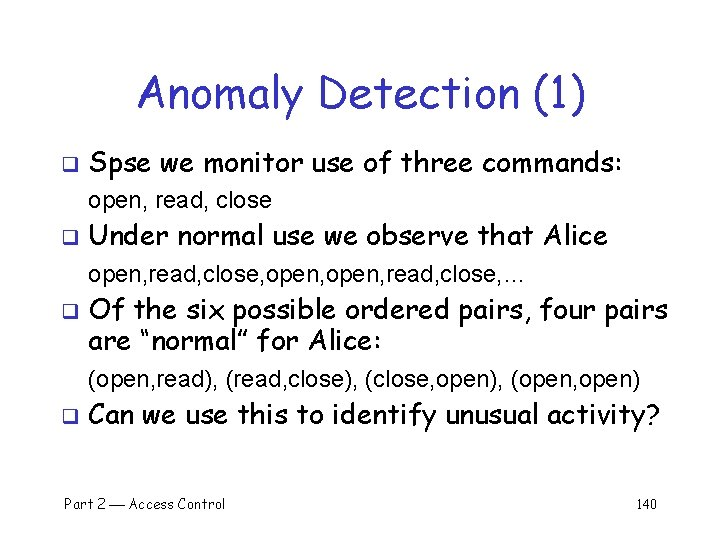 Anomaly Detection (1) q Spse we monitor use of three commands: open, read, close